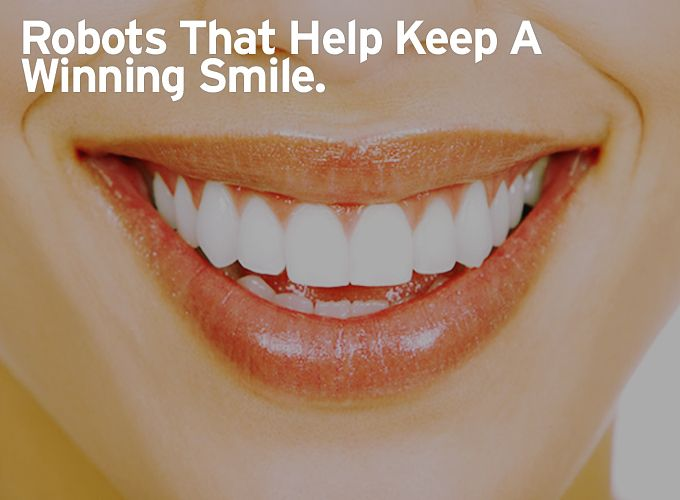 Robots That Help Keep A Winning Smile