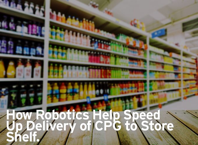 How Robotics Help Speed Up Delivery of CPG to Store Shelf