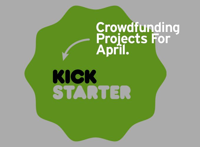 Crowdfunding Projects For April
