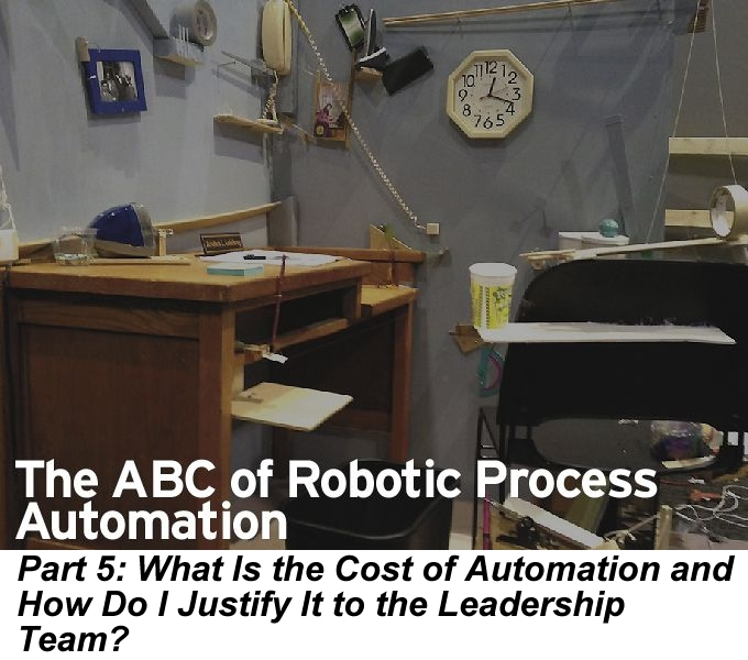 The ABC of RPA, Part 5: What Is the Cost of Automation and How Do I Justify It to the Leadership Team?