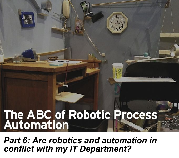 The ABC of RPA, Part 6: Are robotics and automation in conflict with my IT Department?