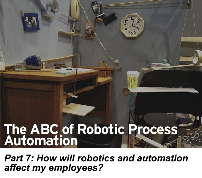 The ABC of RPA, Part 7: How will robotics and automation affect my employees?