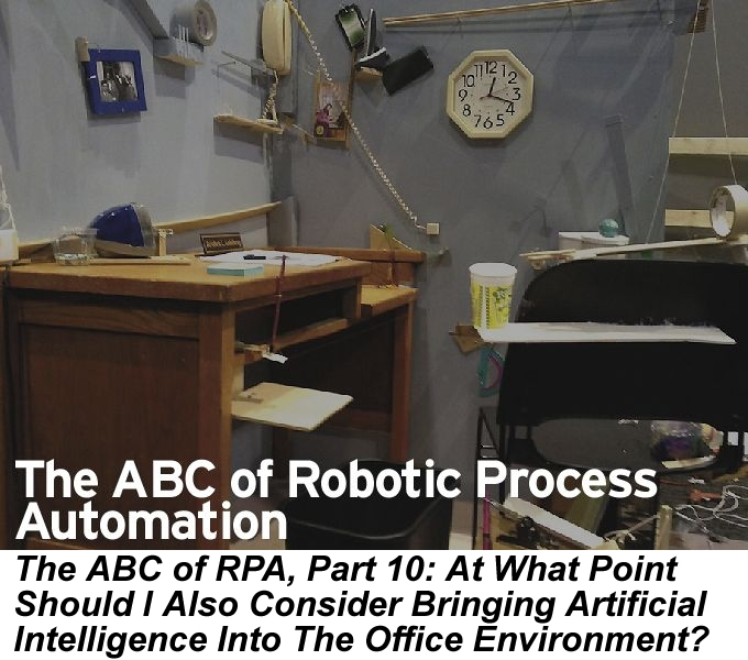 The ABC of RPA, Part 10: At What Point Should I Also Consider Bringing Artificial Intelligence Into The Office Environment?