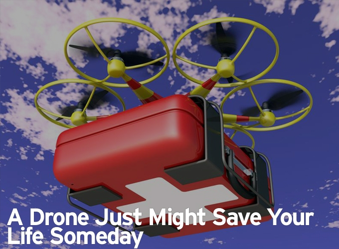 A Drone Just Might Save Your Life Someday