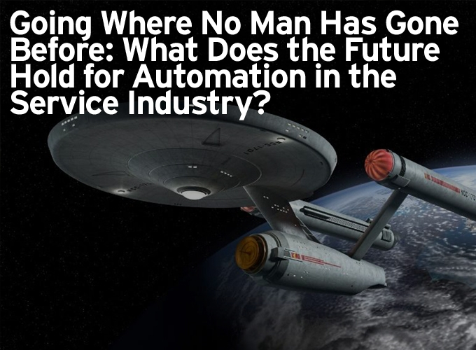 Going Where No Man Has Gone Before: What Does the Future Hold for Automation in the Service Industry?