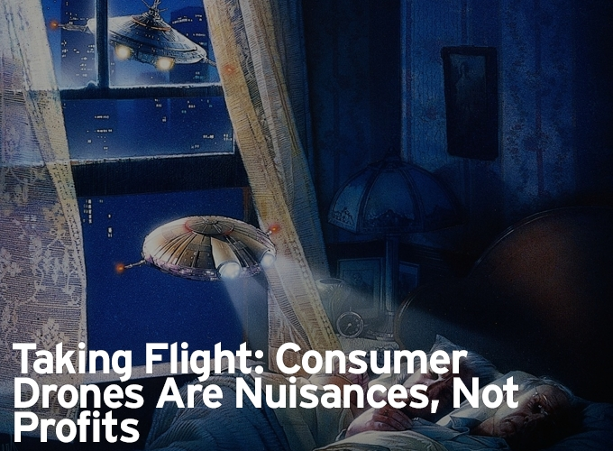 Taking Flight: Consumer Drones Are Nuisances, Not Profits